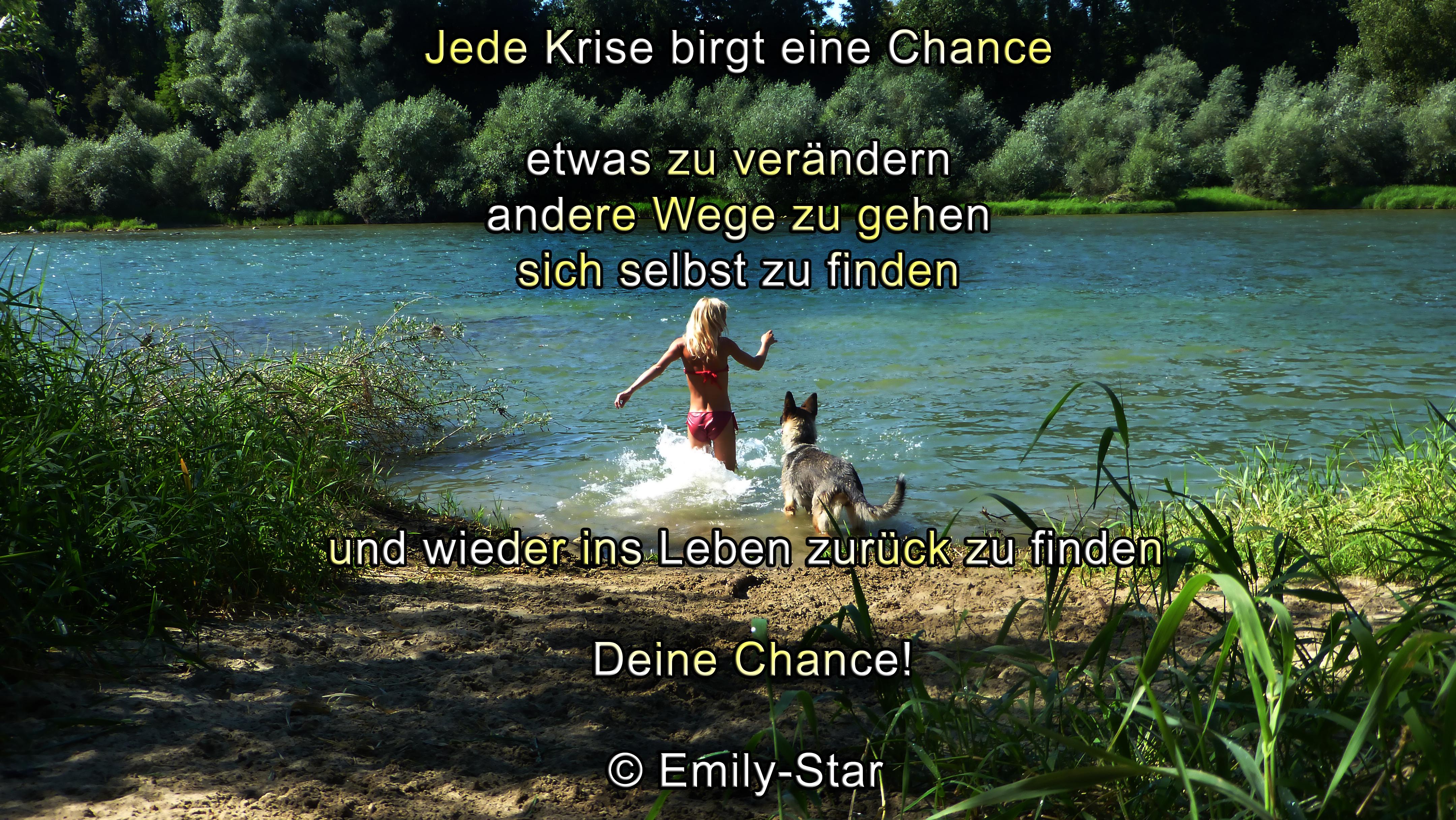 Jede Krise birgt eine Chance, etwas zu verändern, andere Wege zu gehen, sich selbst zu finden und wieder ins Leben zurück zu finden. Deine Chance! © Emily-Star