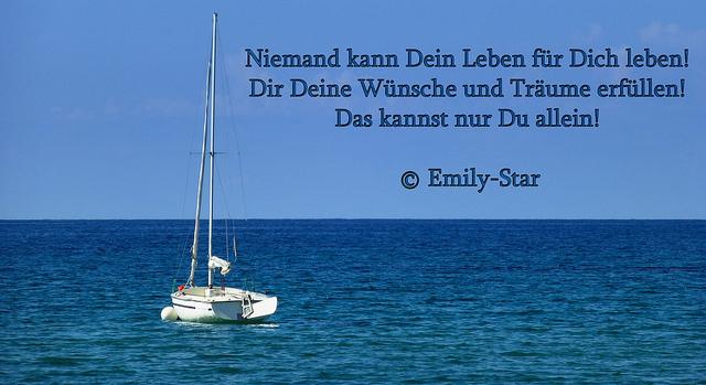 Niemand kann Dein Leben für Dich leben! Dir Deine Wünsche und Träume erfüllen! Das kannst nur Du allein! © Emily-Star